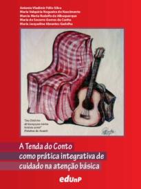 A Tenda do Conto como prática integrativa de cuidado na atenção básica é um livro escrito no plural, como uma colcha de retalhos cosida a várias mãos.